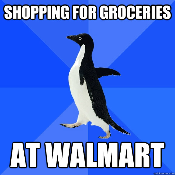 shopping for groceries at walmart - shopping for groceries at walmart  Socially Awkward Penguin
