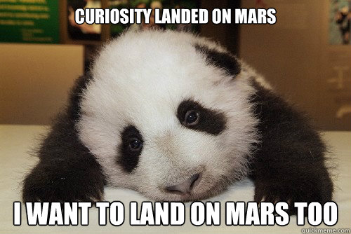 Curiosity landed on mars I want to land on mars too  Depressed Panda