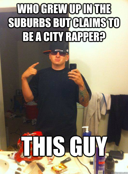 Who grew up in the suburbs but claims to be a city rapper? This guy