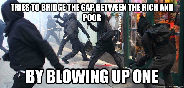 tries to bridge the gap between the rich and poor by blowing up one