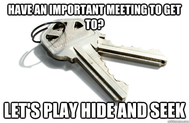 Have an important meeting to get to? Let's play hide and seek
