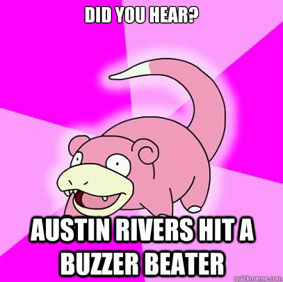 did you hear? austin rivers hit a buzzer beater - did you hear? austin rivers hit a buzzer beater  Slowpoke
