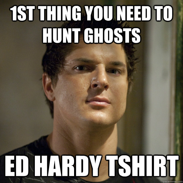 1st thing you need to hunt ghosts ed hardy tshirt  Ghost Adventures