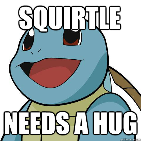 squirtle needs a hug  Squirtle
