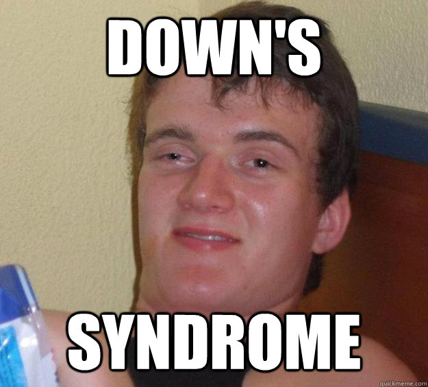 Down's Syndrome - Down's Syndrome  10 Guy