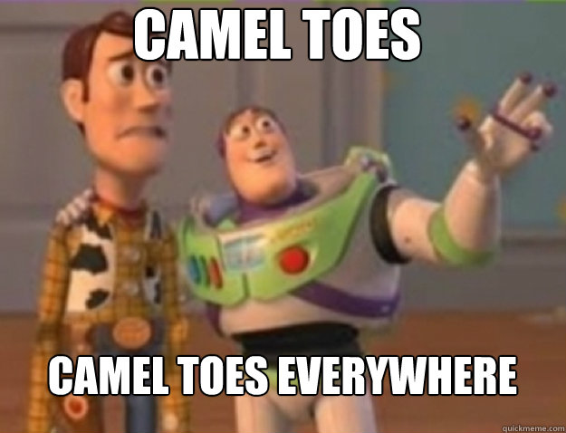 Camel toes Camel toes everywhere