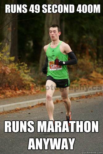 Runs 49 second 400m Runs marathon anyway