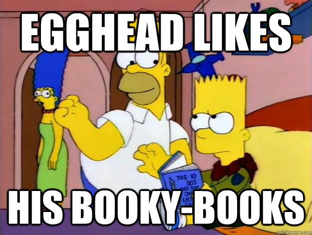 f3d839d5325e1b9f24ec12c8cb117c8a05c3d9262940fb02491303a1d3bb4177 egghead likes his booky books memes quickmeme
