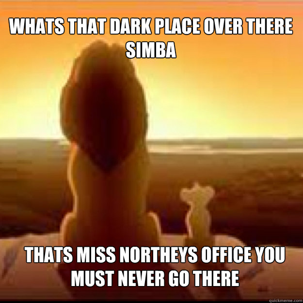 Whats that dark place over there simba thats miss northeys office you must never go there