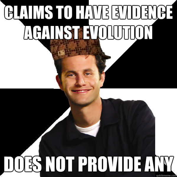 Claims to have evidence against evolution Does not provide any - Claims to have evidence against evolution Does not provide any  Scumbag Christian