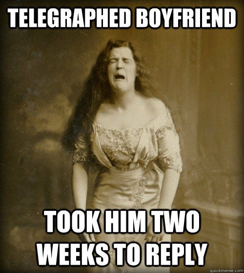telegraphed boyfriend took him two weeks to reply - telegraphed boyfriend took him two weeks to reply  1890s Problems