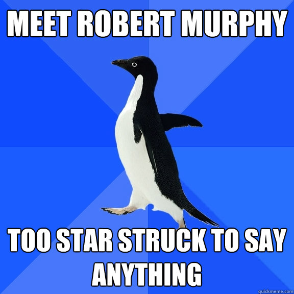 Meet robert murphy too star struck to say anything - Meet robert murphy too star struck to say anything  Socially Awkward Penguin