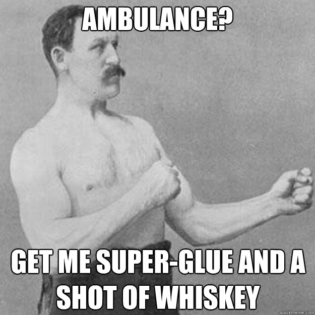 Ambulance? Get me super-glue and a shot of whiskey - Ambulance? Get me super-glue and a shot of whiskey  Misc