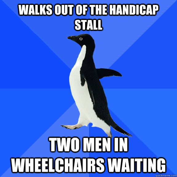 Walks out of the handicap stall two men in wheelchairs waiting  - Walks out of the handicap stall two men in wheelchairs waiting   Socially Awkward Penguin