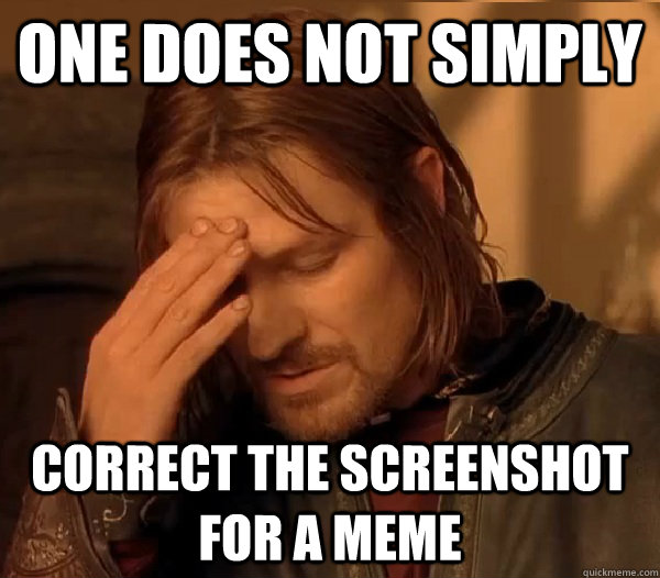 One does not simply Correct the screenshot for a meme - One does not simply Correct the screenshot for a meme  Misc