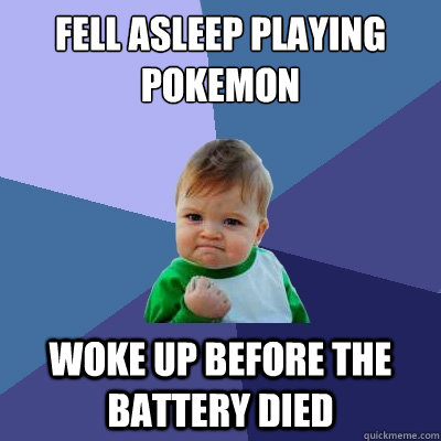 Fell asleep playing pokemon woke up before the battery died - Fell asleep playing pokemon woke up before the battery died  Success Kid