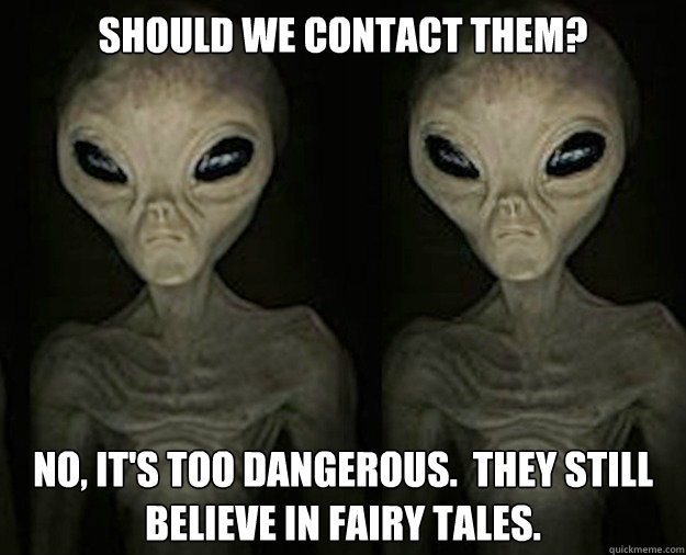 should we contact them? No, it's too dangerous.  They still believe in fairy tales.