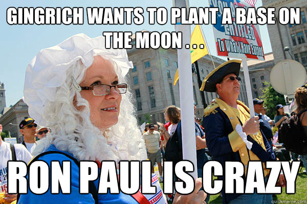 Gingrich wants to plant a base on the Moon . . . Ron Paul is crazy