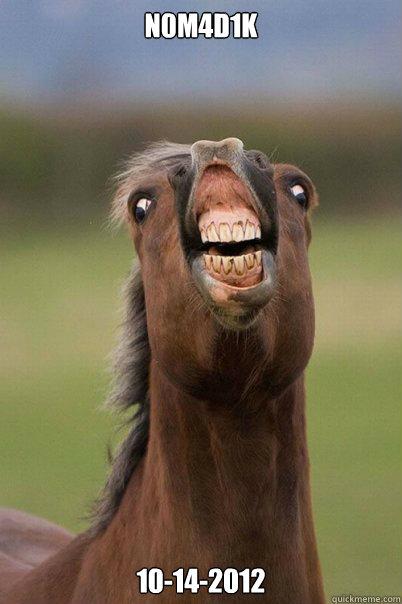 N0M4D1K  10-14-2012  Derp Horse