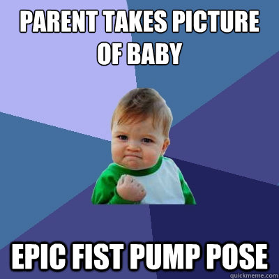 parent takes picture of baby epic fist pump pose  Success Kid