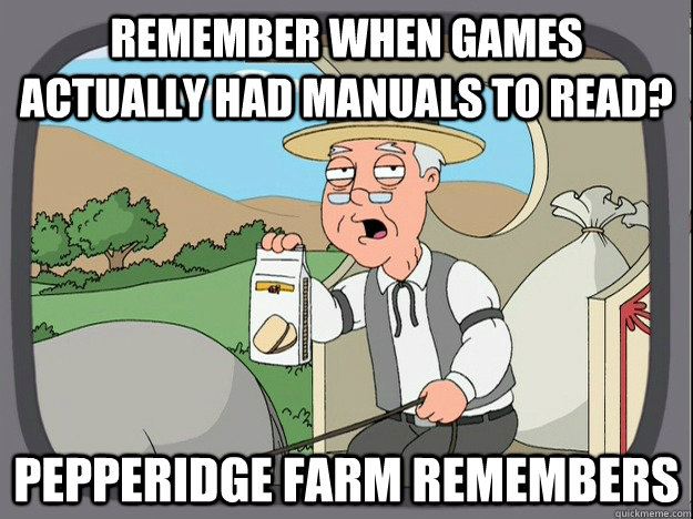 remember when games actually had manuals to read? Pepperidge farm remembers - remember when games actually had manuals to read? Pepperidge farm remembers  Pepperidge Farm Remembers