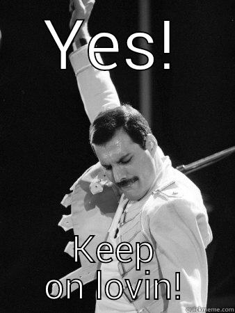 YES! KEEP ON LOVIN! Freddie Mercury