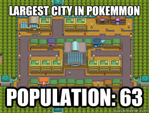 largest city in pokemmon world population: 63 - largest city in pokemmon world population: 63  Misc