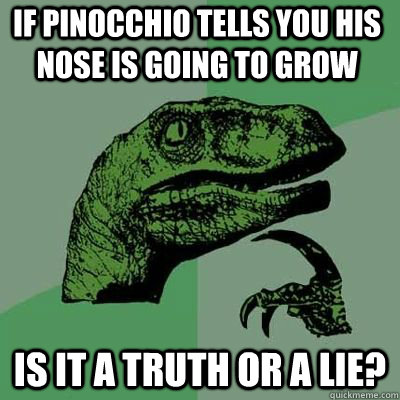 If Pinocchio tells you his nose is going to grow Is it a truth or a lie? - If Pinocchio tells you his nose is going to grow Is it a truth or a lie?  Misc