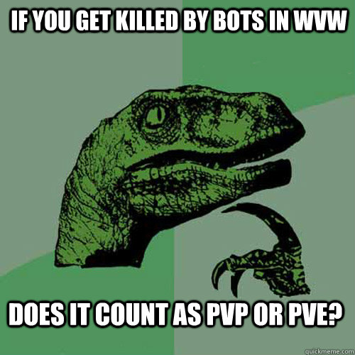If you get killed by bots in WvW Does it count as pvp or pve?  Philosoraptor