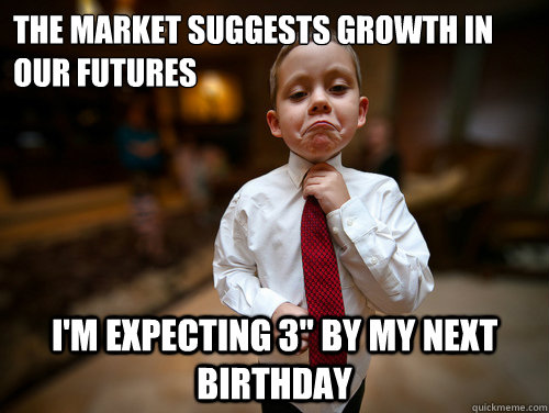 The Market suggests growth in our futures i'm expecting 3
