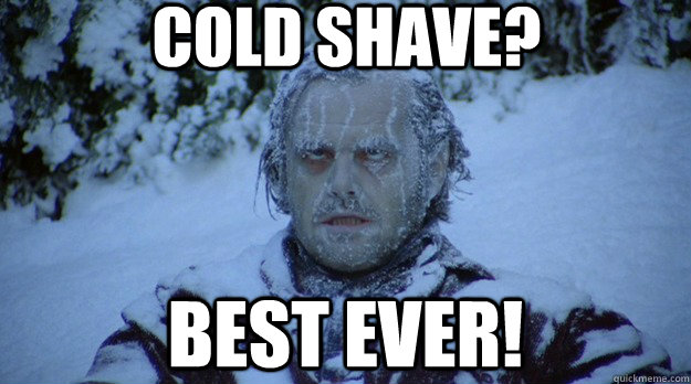 Cold shave?   Best ever! - Cold shave?   Best ever!  nicholson 9 am