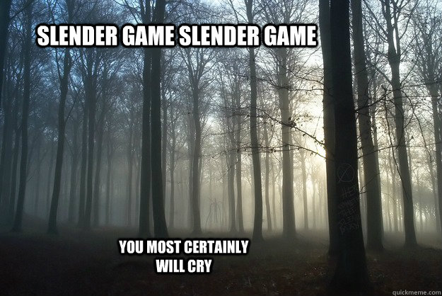 slender game slender game you most certainly will cry  slender man is coming