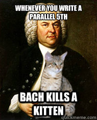Whenever you write a parallel 5th Bach kills a kitten - Whenever you write a parallel 5th Bach kills a kitten  Bach Kills a Kitten