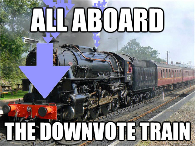 all aboard the downvote train - all aboard the downvote train  Downvote Train