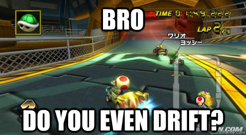 Bro do you even drift? - Bro do you even drift?  Misc
