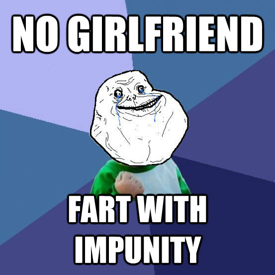 NO GIRLFRIEND FART WITH IMPUNITY - NO GIRLFRIEND FART WITH IMPUNITY  Forever Alone Success Kid