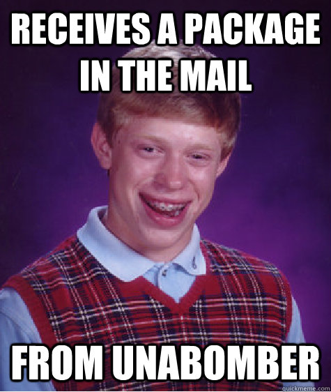 receives a package in the mail from unabomber  Bad Luck Brian