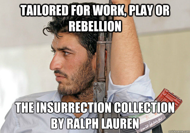 Tailored for work, play or rebellion The Insurrection Collection  by Ralph Lauren - Tailored for work, play or rebellion The Insurrection Collection  by Ralph Lauren  Insurrection Collection