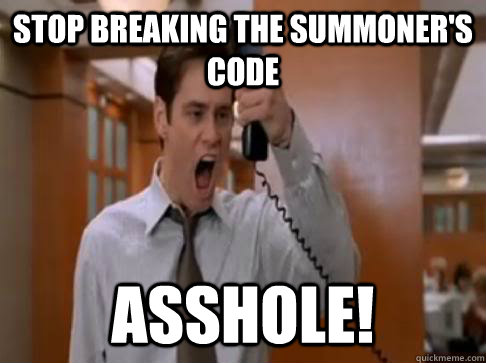 Stop breaking the Summoner's Code Asshole!
