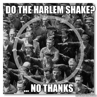 Do the Harlem Shake?  ... no thanks