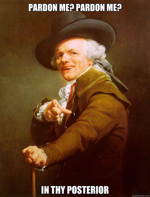 Pardon Me? Pardon Me? In thy posterior  - Pardon Me? Pardon Me? In thy posterior   Joseph Ducreux