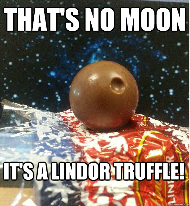 That's no moon It's a lindor truffle! - That's no moon It's a lindor truffle!  Death Chocolate