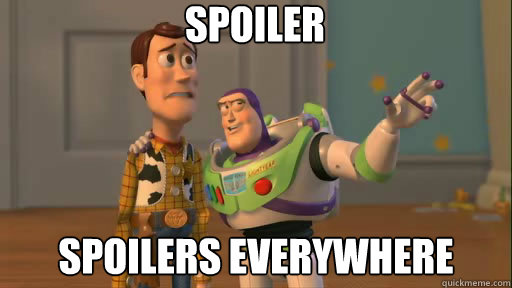 spoiler  spoilers everywhere - spoiler  spoilers everywhere  Everywhere