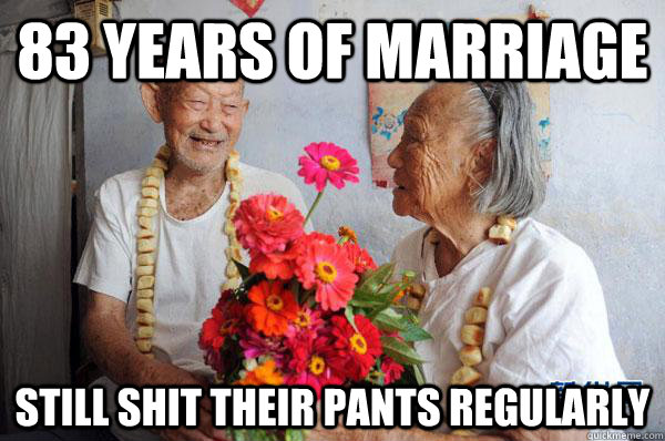 83 years of marriage still shit their pants regularly  Funny relationship meme