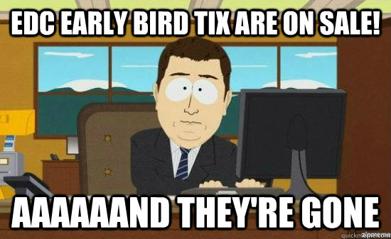 edc early bird tix are on sale! aaaaaand they're gone - edc early bird tix are on sale! aaaaaand they're gone  Misc