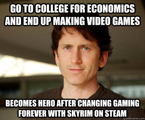Go to college for Economics and end up making video games Becomes hero after changing gaming forever with Skyrim on steam  Todd Howard