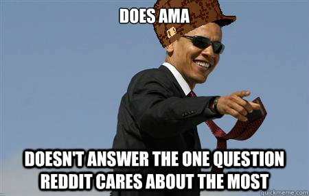 does ama Doesn't answer the one question reddit cares about the most