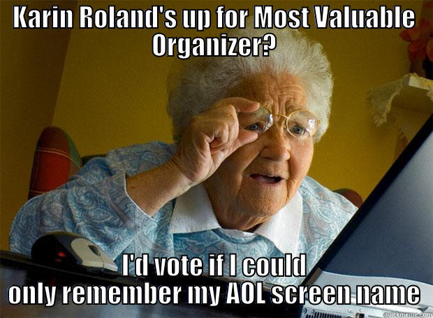 KARIN ROLAND'S UP FOR MOST VALUABLE ORGANIZER? I'D VOTE IF I COULD ONLY REMEMBER MY AOL SCREEN NAME Grandma finds the Internet