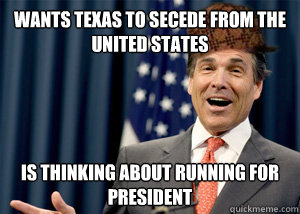 Wants Texas to secede from the united states Is thinking about running for president