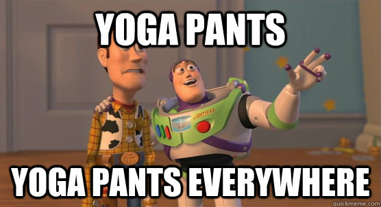 yoga pants yoga pants everywhere - yoga pants yoga pants everywhere  Toy Story Everywhere